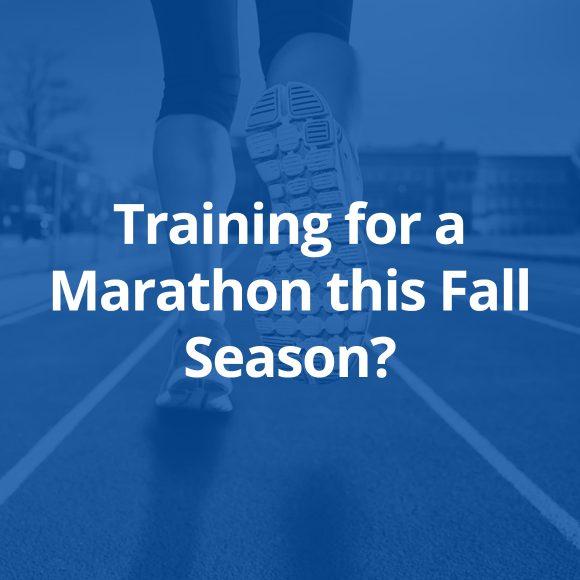 Training for a Marathon this Fall Season?