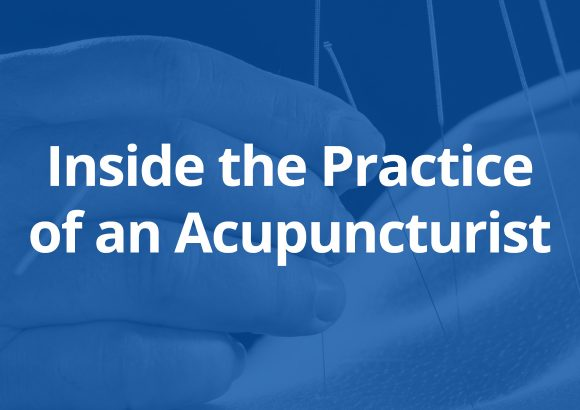 Inside the Practice of an Acupuncturist