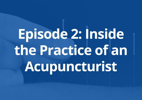 Episode 2: Inside the Practice of an Acupuncturist