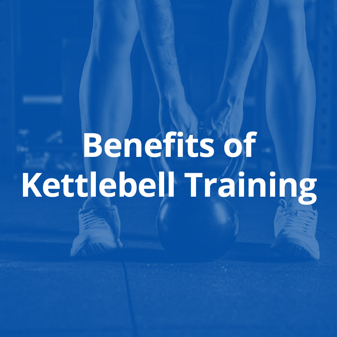 Kettlebell Training Benefits: Benefits-of-kettlebell-training